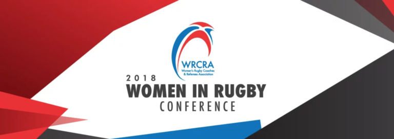 WOMEN'S RUGBY COACHES & REFEREES ASSOCIATION 2018 Women in Rugby Conference Capitalizing on Women's Leadership & Opportunities in Rugby December 7-9, 2018 | Queens University | Charlotte, NC